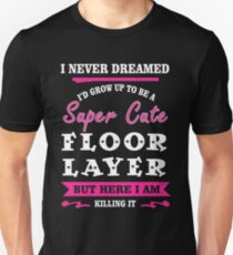 i never dreamed id grow up to be a super cute Floor Layer t-shirts T-Shirt