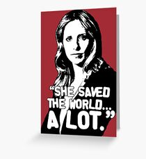 """BUFFY SUMMERS: """"She saved the world... A lot."""" Greeting Card"""