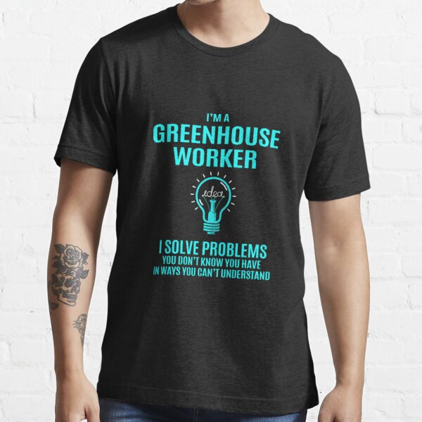 Greenhouse Worker T Shirt - I Solve Problems Gift Item Tee Essential T-Shirt