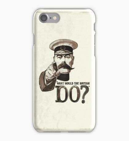 """""""What would the British do?"""" iPhone Case/Skin"""