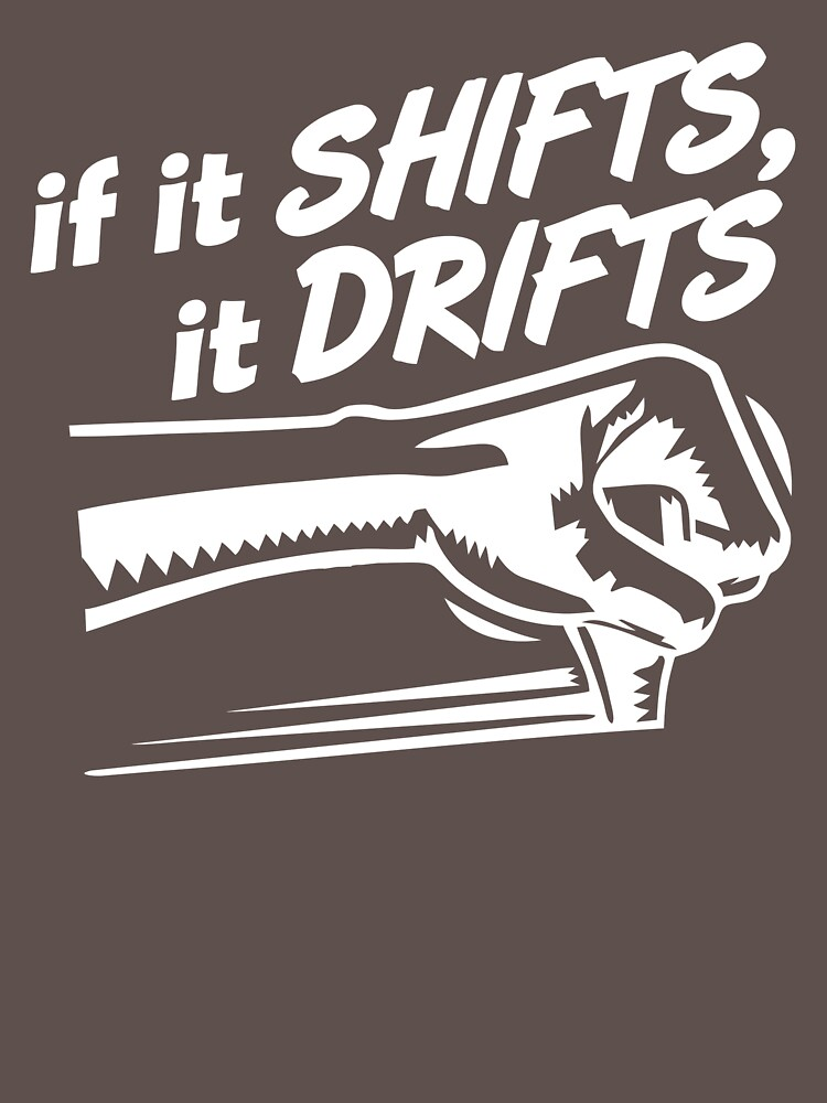 if it SHIFTS, it DRIFTS (1)   Unisex T-Shirt