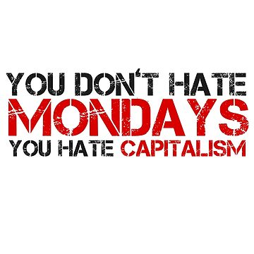 Mondays Capitalism Political Quote  by Sid3walkArt