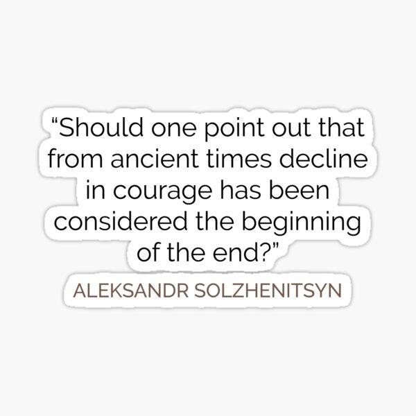 Courage in decline Solzhenitsyn Sticker