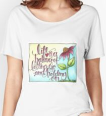 Life Is A Balance of Letting Go and Holding On. -Rumi Women's Relaxed Fit T-Shirt