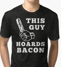 This Guy Hoards Bacon Tri-blend T-Shirt