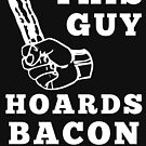 This Guy Hoards Bacon - Funny Bacon Sayings by electrovista