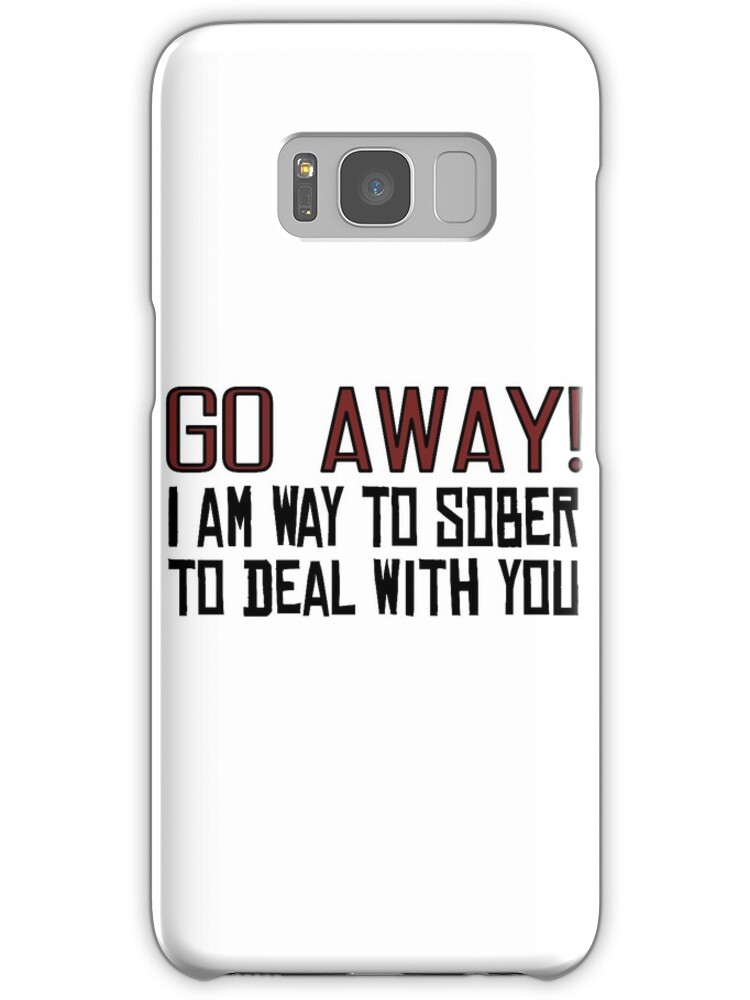 "Offensive Quotes Gorgeous Go Away Funny Offensive Quotes Sarcastic Drunk"" Samsung Galaxy"