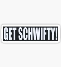 Get Schwifty! Sticker