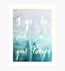 I Go To Seek A Great Perhaps Art Print