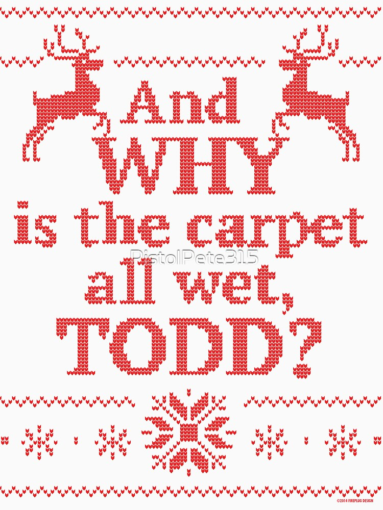 "Christmas Vacation ""And WHY is the carpet all wet, TODD?""- Red Ink 