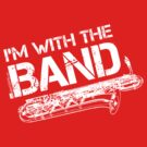 I'm With The Band - Baritone Saxophone (White Lettering) by RedLabelShirts