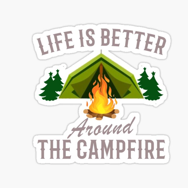 Life Is Better Around the Campfire Sticker