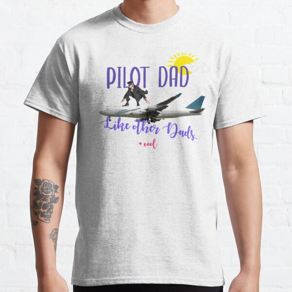 Pilot Dad - Like other dads + cool Classic T-Shirt