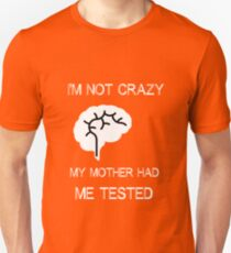 My mother had me tested, not crazy Unisex T-Shirt
