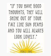 Good Thoughts- Roald Dahl Quote Photographic Print
