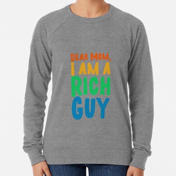 Mom, I am a rich guy  Lightweight Sweatshirt