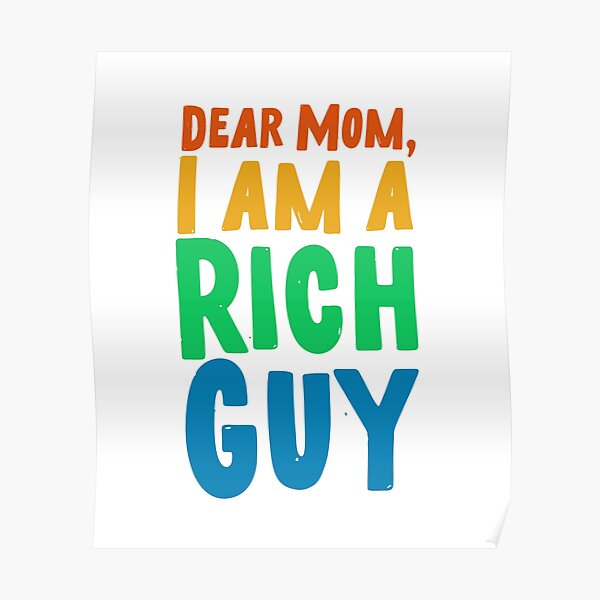 Mom, I am a rich guy  Poster