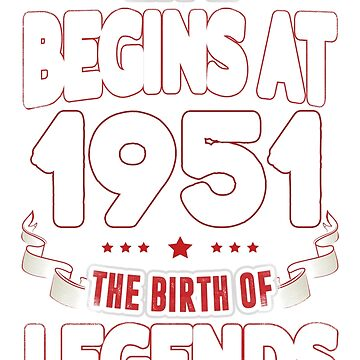 Life Begins At 65 - 1951 The Birth Of Legends T-Shirt by beatdesigns