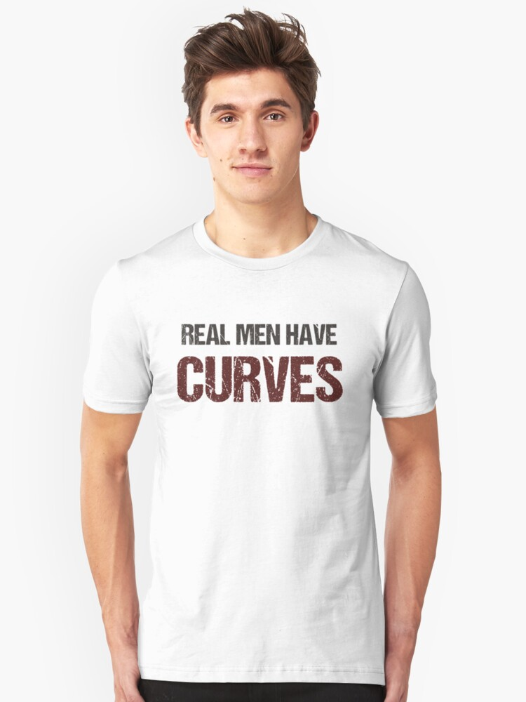 Real Men Have Curves Funny Fat Guy Shirt