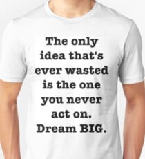 """Act On Your Ideas"" Dream BIG Design Unisex T-Shirt"