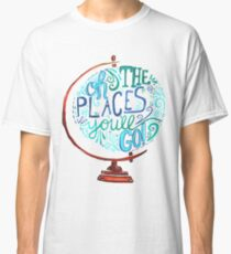 Oh The Places You'll Go - Vintage Typography Globe Classic T-Shirt