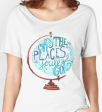 Oh The Places You'll Go - Vintage Typography Globe Women's Relaxed Fit T-Shirt