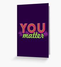 You Matter (on dark) Greeting Card