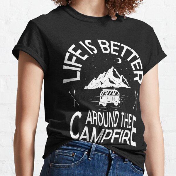 Life Is Better Around the Campfire Classic T-Shirt