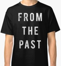 From The Past Classic T-Shirt