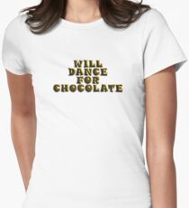 Will Dance For Chocolate Womens Fitted T-Shirt