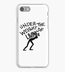 The Weight of Living iPhone Case/Skin
