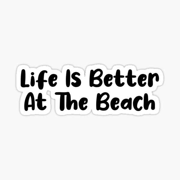 Life Is Better At The Beach Sticker