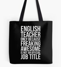 English Teacher, Only Because Freaking Awesome Is Not An Official Job Title Tasche