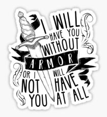 I Will Have You Without Armour | Six of Crows Sticker