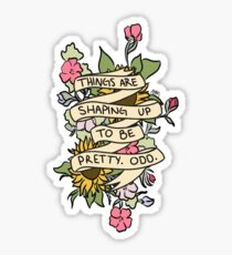 """Things Are Shaping Up To Be Pretty. Odd."" Sticker"