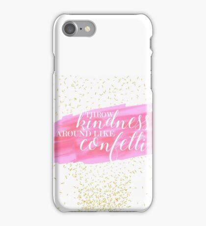 throw kindness around like confetti iPhone Case/Skin