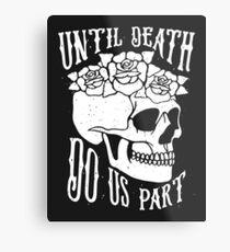 Until Death Metal Print