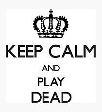 Cool Funny Keep Calm And Play Dead  Photographic Print