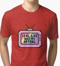 Because TV thought me how to feel Tri-blend T-Shirt