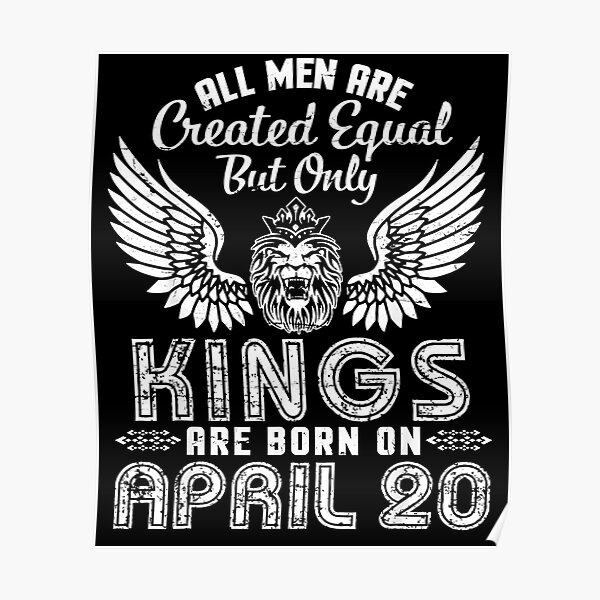 All Men Are Created Equal Only Kings Are Born On April 20  Poster