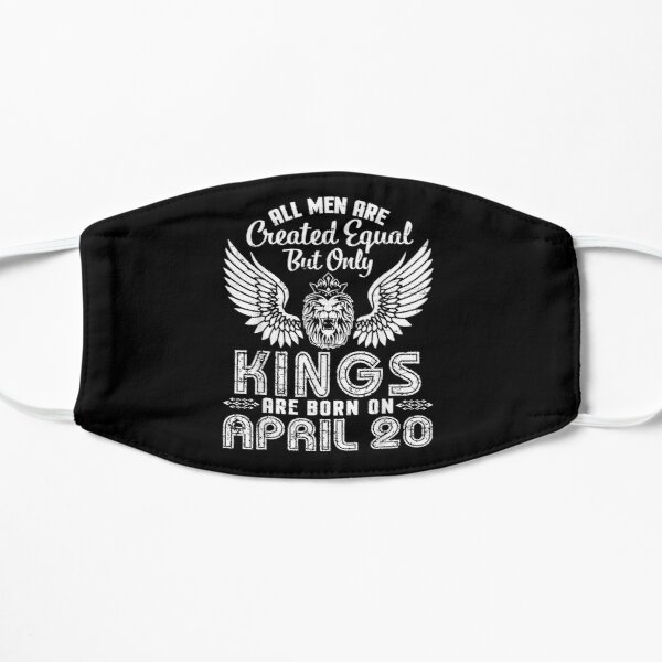 All Men Are Created Equal Only Kings Are Born On April 20  Flat Mask