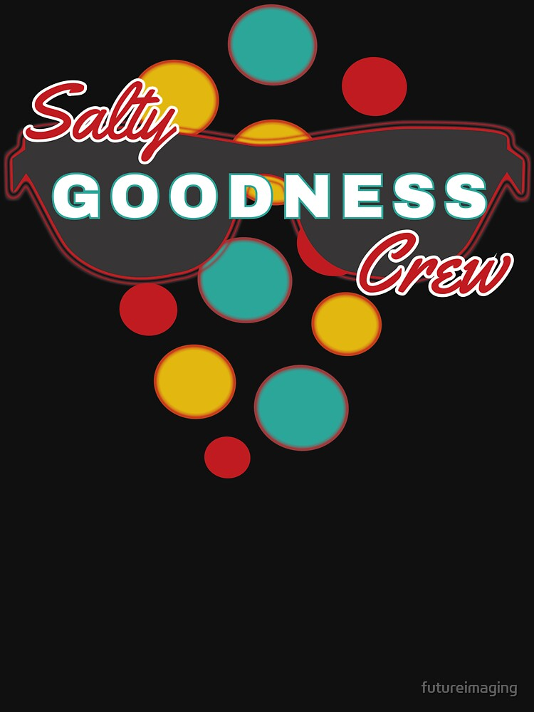 Salty Goodness Crew - with colorful dot accessories  - Fun & Expressive by futureimaging