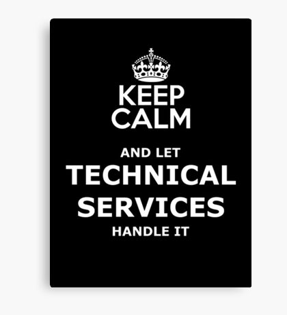 keep calm and let technical services handle it Canvas Print