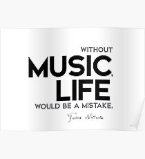 without music, life would be a mistake - nietzsche Poster