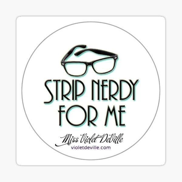 Strip Nerdy for Me Sticker
