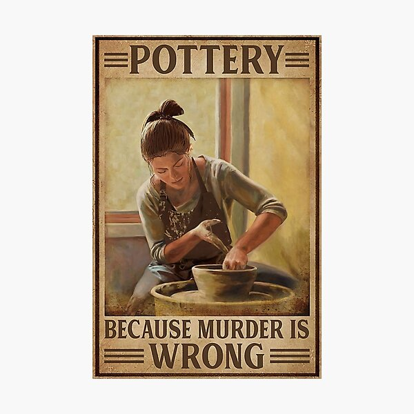 Pottery - Because Murder Is Wrong Photographic Print
