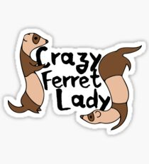 Crazy Ferret Lady  Sticker