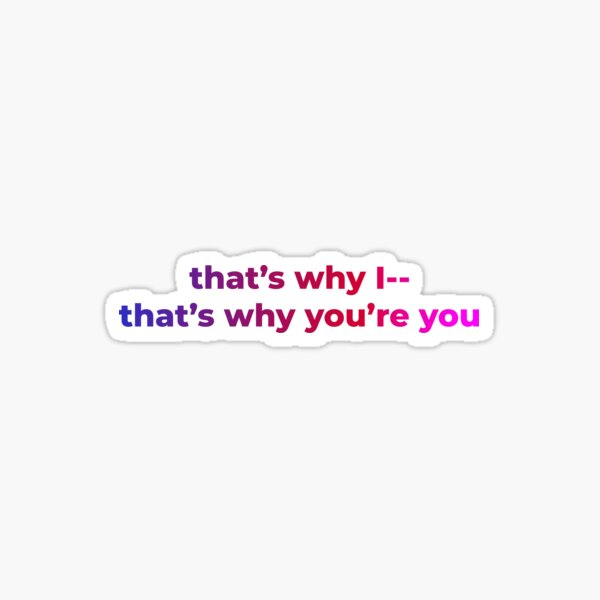 That's why you're you quotes Sticker