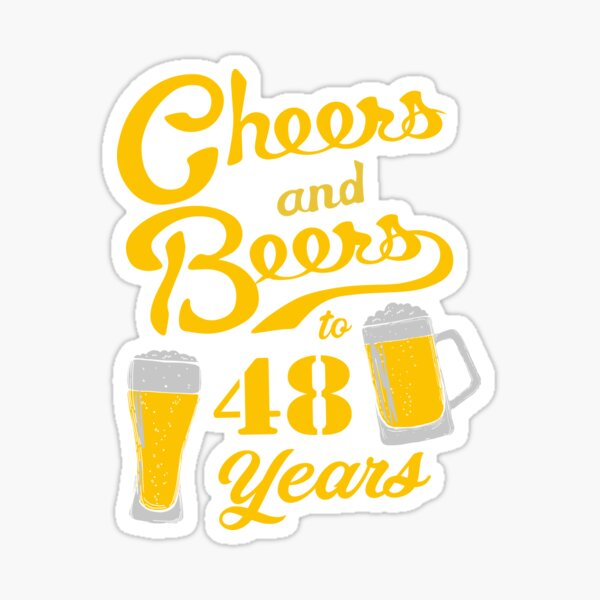 Cheers and Beers to 48 years - Funny 48th Birthday Sticker