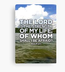 The LORD is the strength of my life Canvas Print